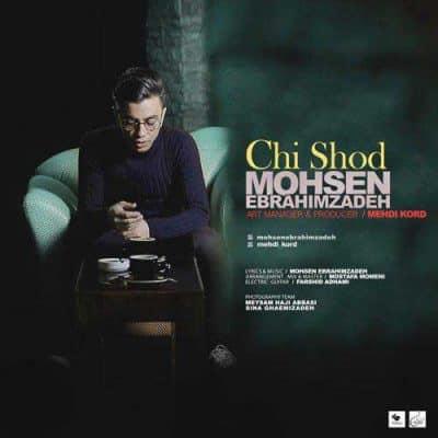 Mohsen Ebrahimzadeh Chi Shod - دانلود آهنگ محسن ابراهیم زاده به نام چی شد