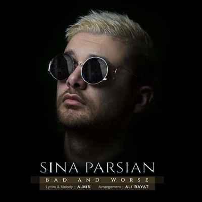 Sina Parsian Bado Badtar - دانلود آهنگ سینا پارسیان به نام بد و بدتر