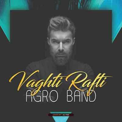 Agro Band – Vaghti Rafti 1 - دانلود آهنگ آگرو بند به نام وقتی رفتی