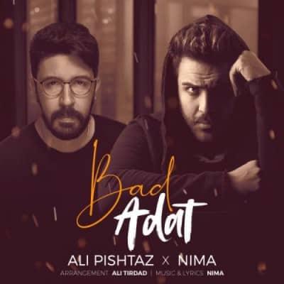 Ali Pishtaz And Nima Bad Adat - دانلود آهنگ علی پیشتاز و نیما به نام بد عادت