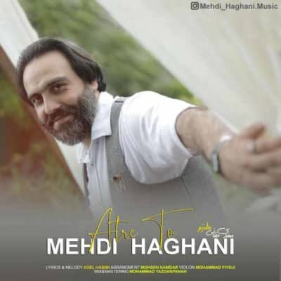 Mehdi Haghani Atre To - دانلود آهنگ مهدی حقانی به نام عطر تو