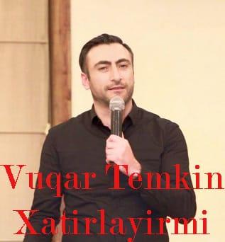 Vuqar Temkin – Xatirlayirmi - دانلود آهنگ ووکار تمکین به نام خاطرلایرمی