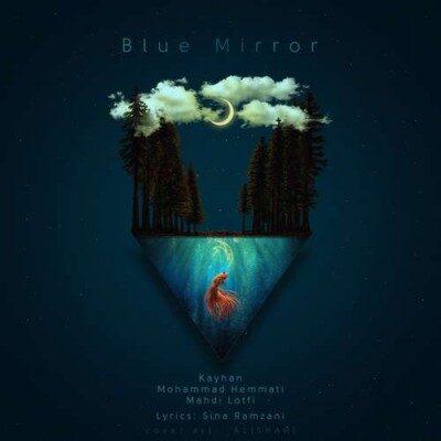 Keyhan Mohammad hemmati Blue Mirror 400x400 - دانلود آهنگ کیهان و محمد همتی و مهدی لطفی به نام Blue Mirror