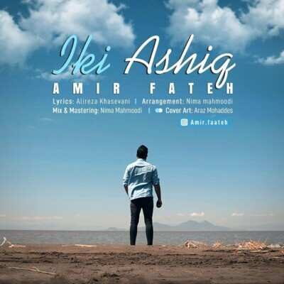 Amir Faateh 400x400 - دانلود آهنگ ترکی امیر فاتح ایکی عاشیق