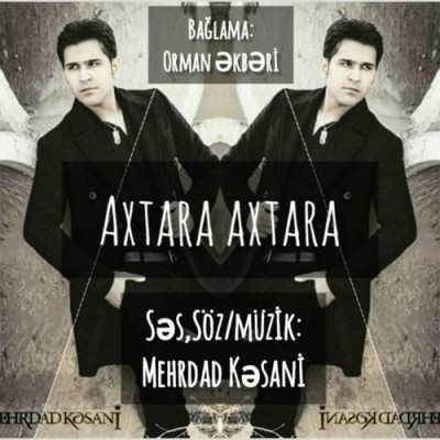 Mehrdad Kasani Axtara Axtara - دانلود آهنگ ترکی مهرداد کسانی آختارا آختارا