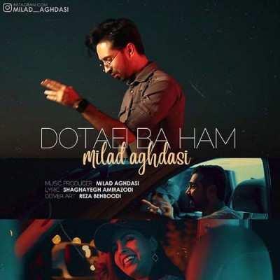 Milad Aghdasi – Dotaei Baham - دانلود آهنگ میلاد اقدسی دوتایی باهم