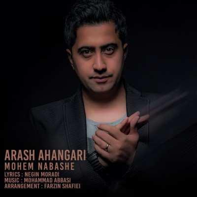 Arash Ahangari Mohem Nabashe - دانلود آهنگ آرش آهنگری مهم نباشه