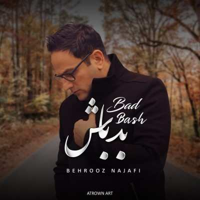 Behrooz Najafi Bad Bash - دانلود آهنگ بهروز نجفی بد باش