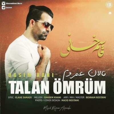 Ghasem Khani Talan Omrum - دانلود آهنگ ترکی قاسم خانی تالان عمروم