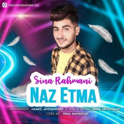 Sina Rahmani Naz Etma - دانلود آهنگ ترکی سینا رحمانی ناز اتمه
