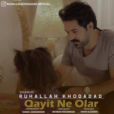 Ruhallah Khodadad Qayit Ne Olar - دانلود آهنگ ترکی روح الله خداداد قاییت نه اولار